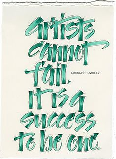 artistes cannot fail, it is a success to be one.