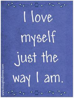 I love myself just the way I am.