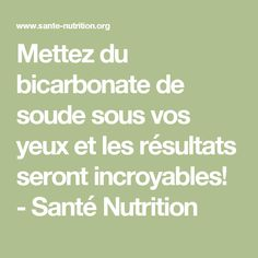 Mettez du bicarbonate de soude sous vos yeux et les résultats seront incroyables! - Santé Nutrition Fitness Diet, Health Fitness, Creme Anti Rides, Detox Tips, Nutrition, Make Beauty, How To Get Rid, Coco, Baking Soda
