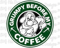 Grumpy Before My Coffee Snow White and the SeGrumpy Before My Coffee Snow White and the Seven Dwarves Starbucks Logo Cutting File in Svg, Eps, Dxf, Png, and Jpeg for Cricut & Silhouetteven by SVGFileDesigns Arte Starbucks, Disney Starbucks, Starbucks Logo, Starbucks Coffee, Disney Crafts, Disney Love, Funny Disney, Frases Disney, Grumpy Dwarf