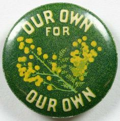 Badge - Wattle Day, 'Our Own for Our Own', Australia, 1910-1919 - Museum Victoria