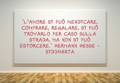 """""""L'amore si può mendicare, comprare, regalare, si può trovarlo per caso sulla strada, ma non si può estorcere."""" Hermann Hesse - Siddharta #citazioni #libri #love #books #siddharta #hermann #hesse #amore #love"""