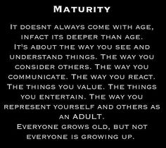 I refused to be old and foolish.  Maturing with wisdom is a BLESSING!  Everyone grows old, but not everyone is growing up.