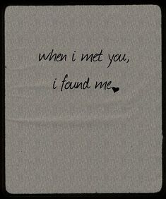 When I met you, I found me