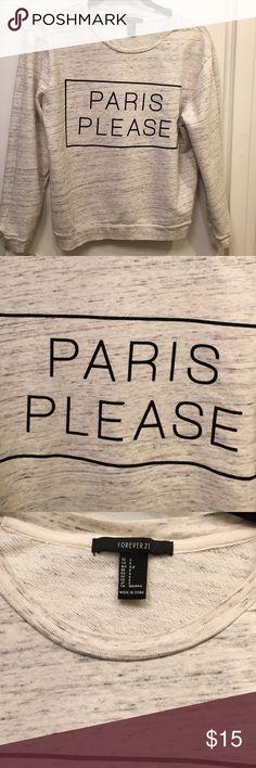 "Graphic sweatshirt ""Paris Please"" graphic sweatershirt Forever 21 Tops Sweatshirts & Hoodies"