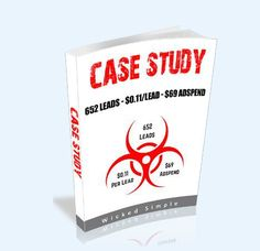 Wicked Simple Case Study Review  Discover How To Generate 626 Leads. $0.11 Per Lead. $69 AdSpend Without Product Required