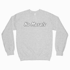 No Morals Sweatshirt Tag a friend who would love this! Graphic Tees, Graphic Sweatshirt, T Shirt, Popular Now, Morals, Crew Neck Sweatshirt, Cool Designs, Shirt Designs, Sweatshirts