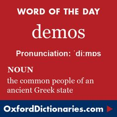 demos (noun): The common people of an ancient Greek state. Word of the Day for 26 June 2016. #WOTD #WordoftheDay #demos