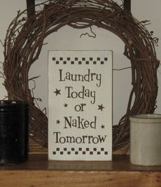 Laundry Today or Naked Tomorrow WOOD SIGN by AppalachianPrimitive, $18.00