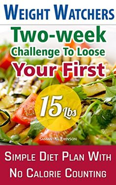 Weight Watchers: Two-week Challenge To Loose Your First 15 Lbs! Simple Diet Plan With No Calorie Counting!: (Weight Watchers, Weight Loss Motivation, Weight ... loss tips, weight watchers for beginners) by Samantha Johnson http://www.amazon.com/dp/B00YAMWTJY/ref=cm_sw_r_pi_dp_JEiJvb0J1E3DV