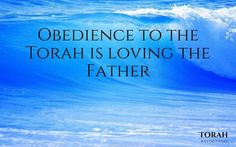 Obedience = Love ~ Obedience to the Torah is loving the Father