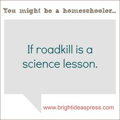 You might be a homeschooler if science roadkill is a science lesson.