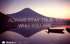 Always stay true to who you are / Dare to Live! Stay True, Dares, Personal Development, Reflection, Stencils, Engagement, Space, Live, Quotes