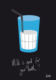 Milk is good for your teeth. It helps keep them strong and healthy.
