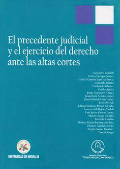 El precedente judicial y el ejercicio del derecho ante las Altas Cortes / Alejandro Ramelli [y otros]