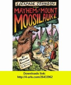 Mayhem at Mount Moosilauke (Escapade Johnson) (9781933002897) Michael Sullivan , ISBN-10: 1933002891  , ISBN-13: 978-1933002897 ,  , tutorials , pdf , ebook , torrent , downloads , rapidshare , filesonic , hotfile , megaupload , fileserve