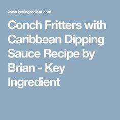 Conch Fritters with Caribbean Dipping Sauce Recipe by Brian - Key Ingredient