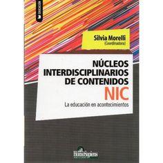 Nucleos Interdisciplinarios De Contenidos Referencia  978-950-808-922-9 Condición:  Nuevo  Los Núcleos Interdisciplinarios de Contenidos (NIC) fueron diseñados para atender al tratamiento de los contenidos en un nivel institucional escolar, haciendo visibles problemas socio-culturales inmediatos del contexto, que se combinan con abordajes interdisciplinarios.