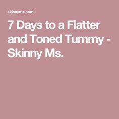 7 Days to a Flatter and Toned Tummy - Skinny Ms.