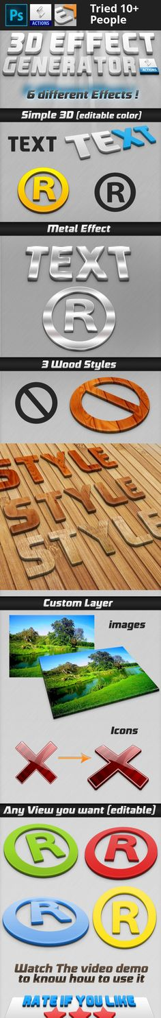 3d effect, 3d text style, action, amazing, colorful, cool, creative, depth, easy, effect, font, fx, grey, layer, metal, object, pattern, perspective, photoshop, realistic, shadow, smart, style, text, wood —-—-—3D EFFECT GENERATOR --——   This is a cool 3D effect Photoshop Action that generate a nice 3D object from any layer ,Text,shape,image,or Icon it includes 6 different styles : Simple 3D – Editable Color (High-res Version included) , Metal Style , 3 Different wood styles, an...