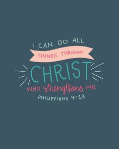 I can do all things through Christ Philippians 4:13 by kensiekate