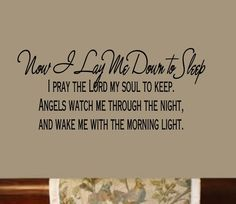 A prayer i used to say as a child every night before going to sleep.    Now I lay me down to Sleep 40wx13H Baby's room nursery vinyl wall lettering decal. $30.00, via Etsy.