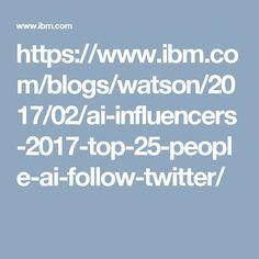 https://www.ibm.com/blogs/watson/2017/02/ai-influencers-2017-top-25-people-ai-follow-twitter/