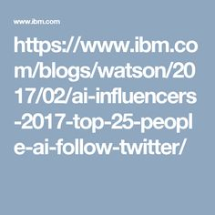 https://www.ibm.com/blogs/watson/2017/02/ai-influencers-2017-top-25-people-ai-follow-twitter/