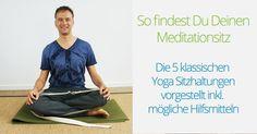 So findest Du Deinen Meditationssitz. Die 5 klassischen Yoga Sitzhaltungen für Dich.
