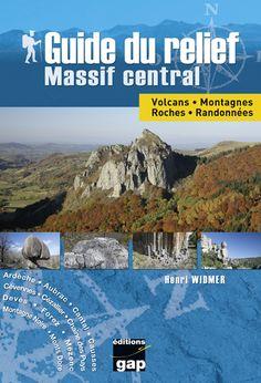 Guide du relief, Massif central : volcans, montagnes, roches, randonnées / Henri Widmer .   Éd. Gap, 2015. BU Lille 1. Cote 554.4 WID http://catalogue.univ-lille1.fr/F/?func=find-b&find_code=SYS&adjacent=N&local_base=LIL01&request=000625721