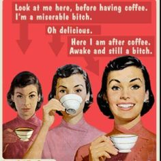 Coffee. And being a bitch. Ha!
