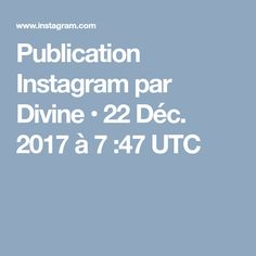 Publication Instagram par Divine • 22 Déc. 2017 à 7 :47 UTC