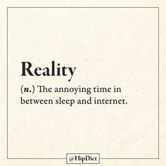 Reality the annoying time between sleep and internet