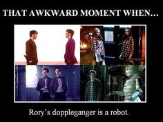 Poor Rory, he's so much better than a robot.