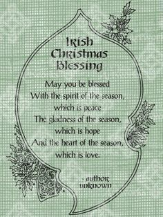 Irish Christmas Blessing: May you be blessed with the spirit of the season, which is peace. The gladness of the season, which is hope. And the heart of the season, which is love. Celtic Christmas, Noel Christmas, Christmas Crafts, Christmas Poems, Irish Christmas Traditions, Irish Traditions, Christmas Quotes And Sayings Cards, Spirit Of Christmas Quotes, Inspirational Christmas Quotes