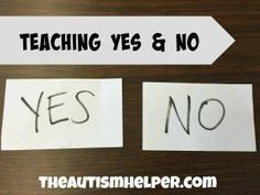 Teaching the ability to answer yes and no is extremely important and functional. By theautismhelper.com