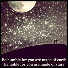 Be humble, be noble.