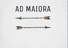 """Ad Maiora"" from Latin means ""towards greater things"". Tattoo idea.// ""Ad Maiora "" de latín significa "" hacia mayores cosas "" . idea del tatuaje ."