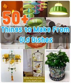 50+ Things to Make From Old Dishes