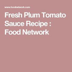 Fresh Plum Tomato Sauce Recipe : Food Network