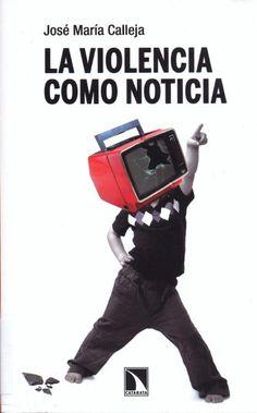 La Violencia como noticia / José María Calleja