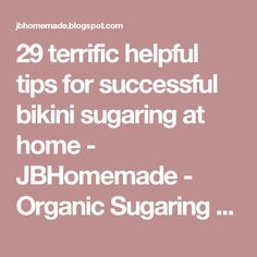 29 terrific helpful tips for successful bikini sugaring at home - JBHomemade - Organic Sugaring and Skincare