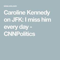 Caroline Kennedy on JFK: I miss him every day  - CNNPolitics