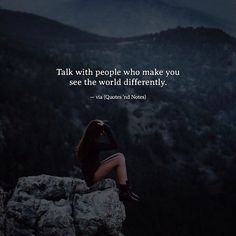 Talk with people who make you see the world differently. via (http://ift.tt/2loVNom)