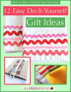How to Sew a Gift for Any Occasion: 12 Easy Do-It-Yourself Gift Ideas | Never stress over gifts again!