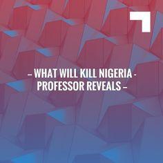 Just posted! What will kill Nigeria - Professor reveals http://www.vkeynation.com/2017/09/what-will-kill-nigeria-professor-reveals.html?utm_campaign=crowdfire&utm_content=crowdfire&utm_medium=social&utm_source=pinterest