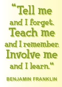 """Tell me and I forget. Teach me and I remember. Involve me and I learn."" ! Ben Franklin #quote #education"