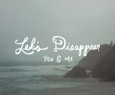 Let's disappear - you and me.  www.gracetheday.com