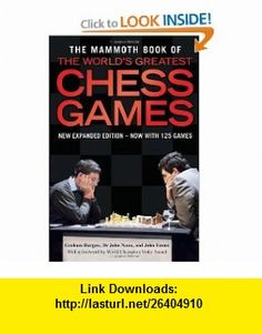 The Mammoth Book of the Worlds Greatest Chess Games (9780762439959) Graham Burgess, John Nunn, John Emms , ISBN-10: 0762439955  , ISBN-13: 978-0762439959 ,  , tutorials , pdf , ebook , torrent , downloads , rapidshare , filesonic , hotfile , megaupload , fileserve