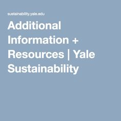 Additional Information + Resources | Yale Sustainability